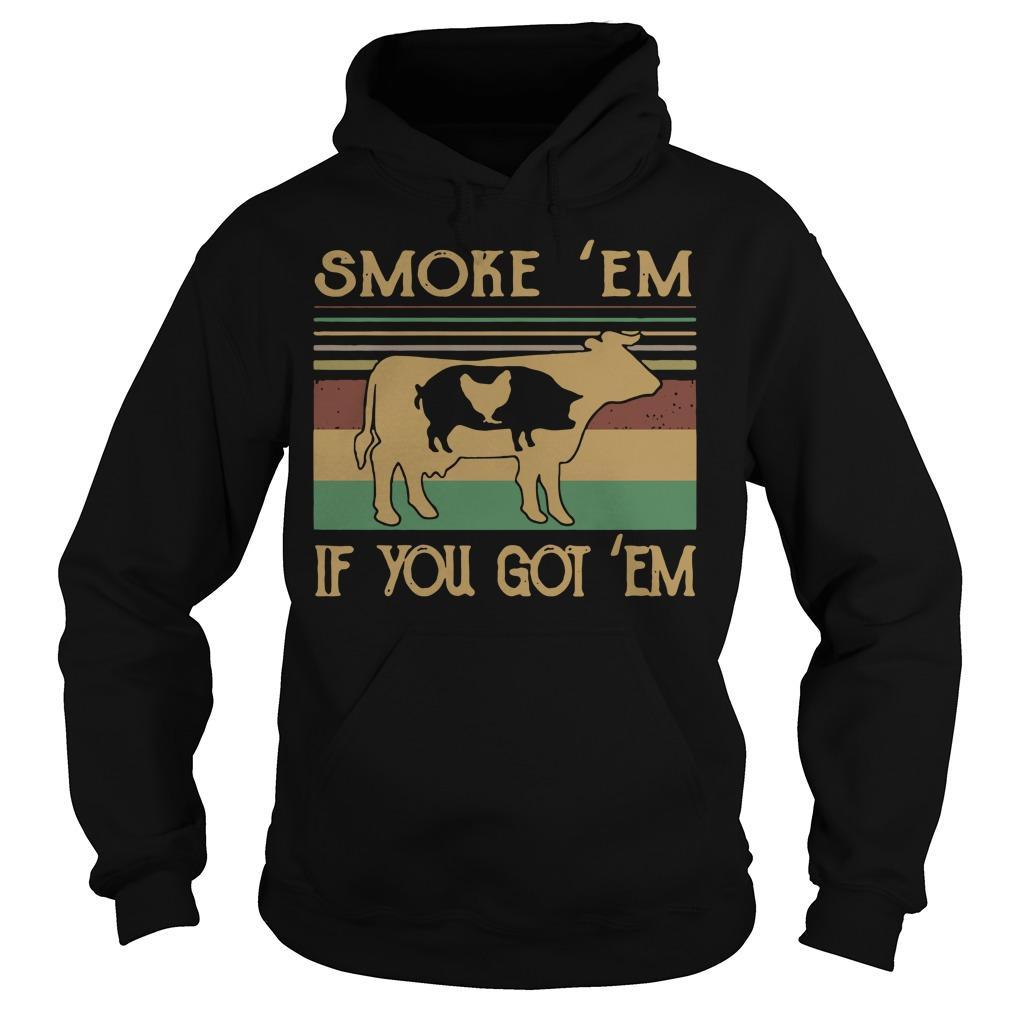 Cow pig chicken smoke 'em if you got 'em Hoodie
