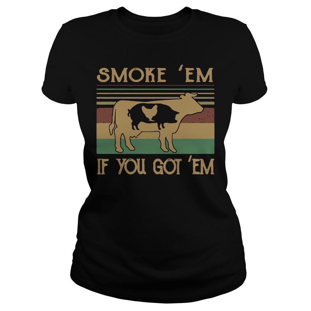 Cow pig chicken smoke 'em if you got 'em Ladies Tee