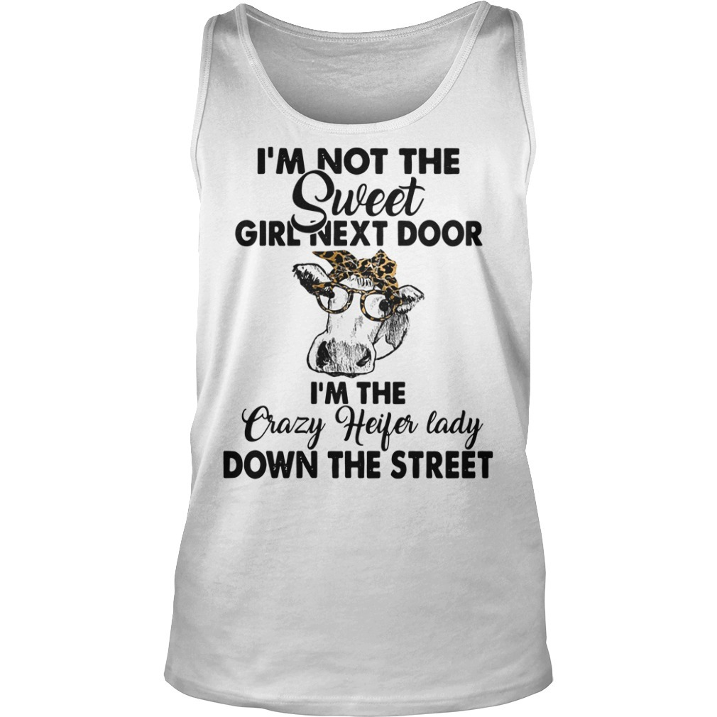 Cows I'm not the sweet girl next door I'm the crazy heifer lady down the street Tank top