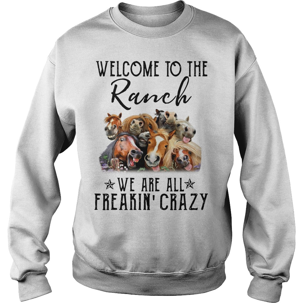 Cows welcome to the Ranch we are all freakin' crazy Sweater