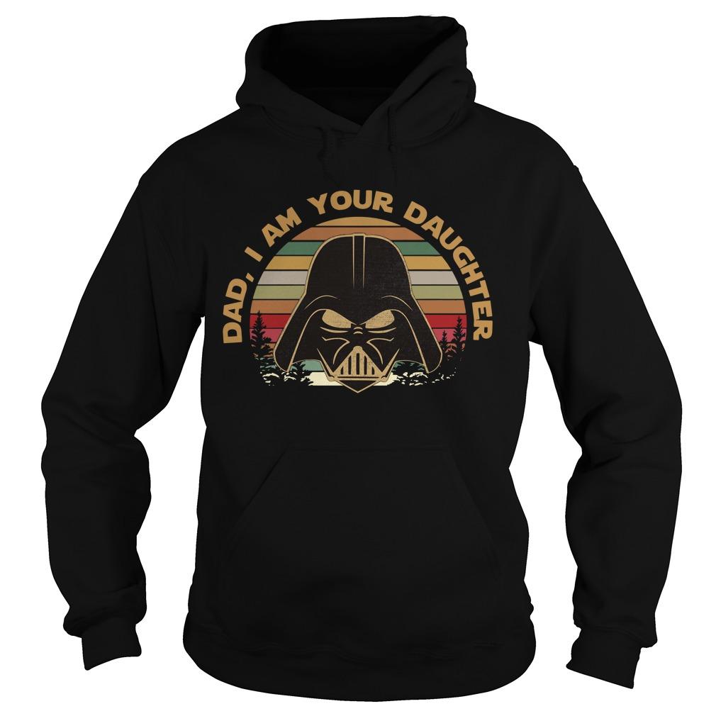 Darth Vader dad I am your daughter vintage Hoodie