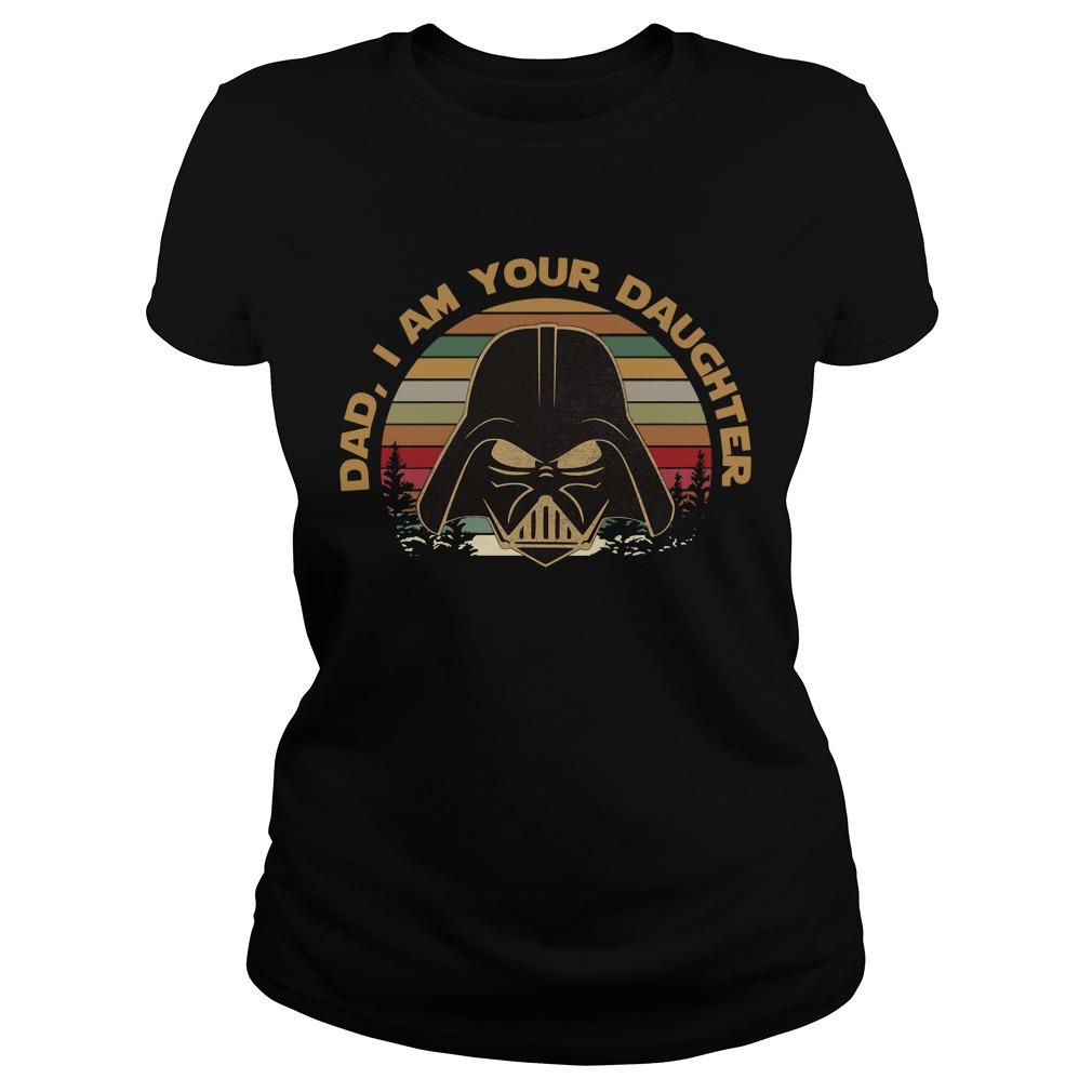Darth Vader dad I am your daughter vintage Ladies Tee