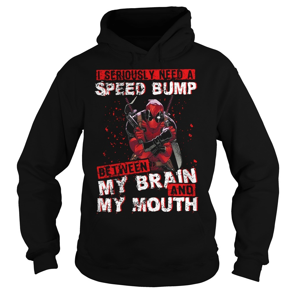 Deadpool I seriously need a speed bump between my brain and my mouth Hoodie