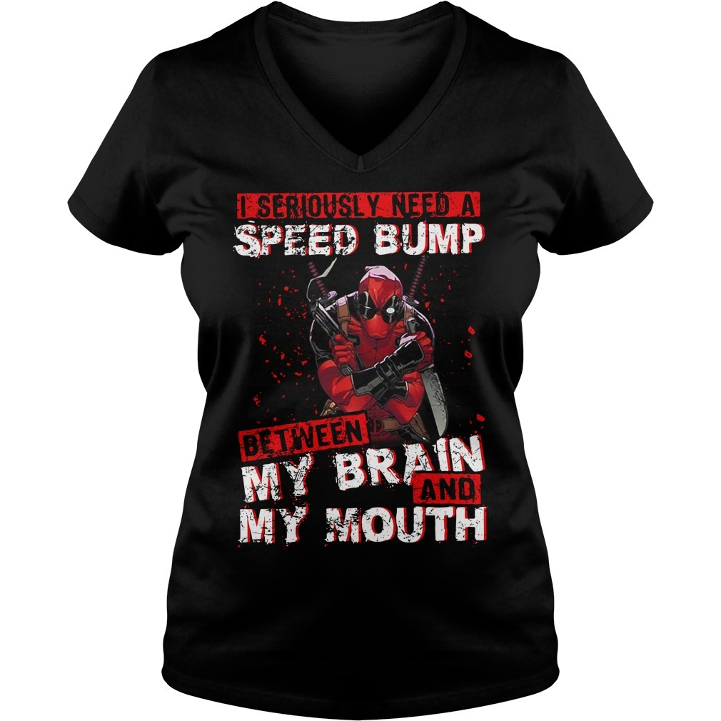 Deadpool I seriously need a speed bump between my brain and my mouth V-neck T-shirt