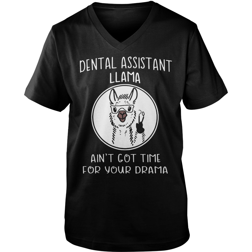 Dental assistant llama ain't got time for your drama Guy V-Neck