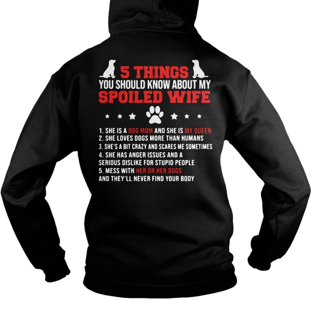 Dog 5 things you should know about my spoiled wife she is a dog mom Hoodie