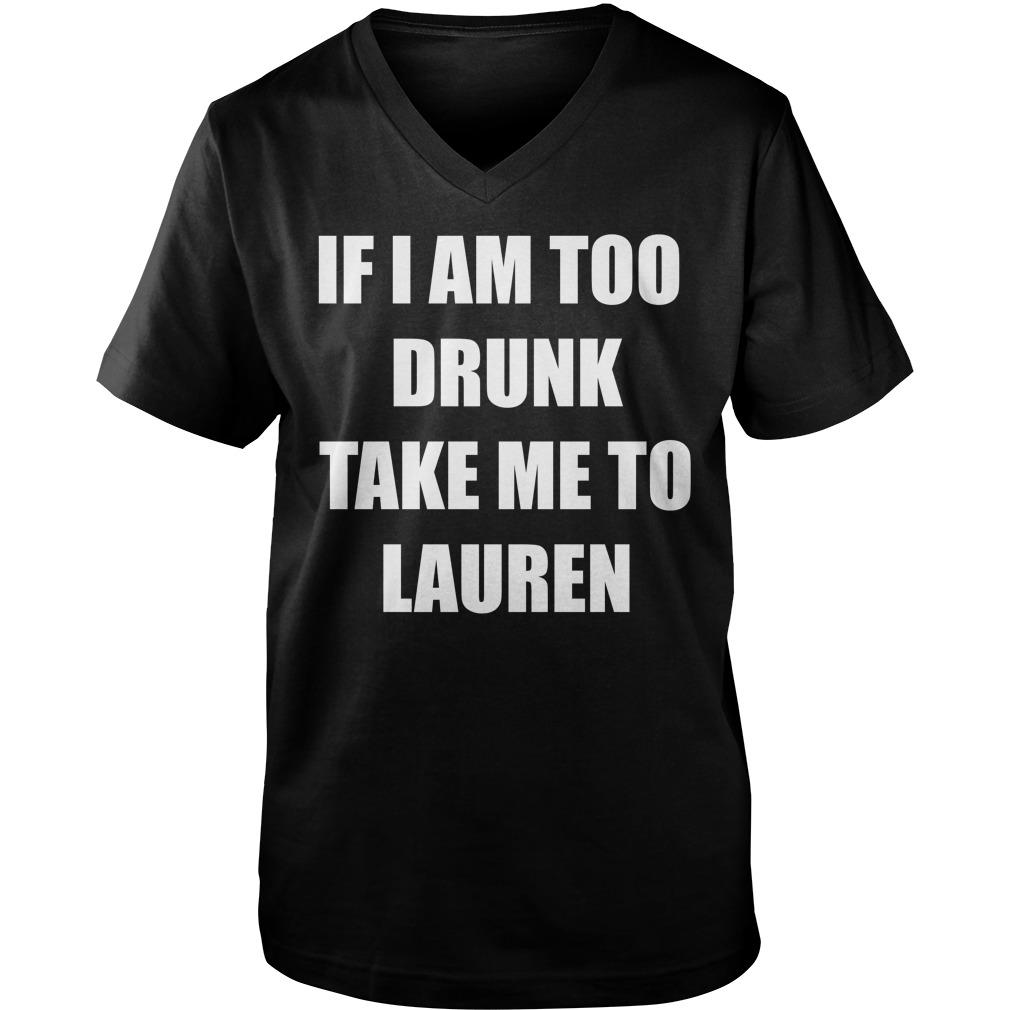 If I am too drunk take me to Lauren Guy V-Neck