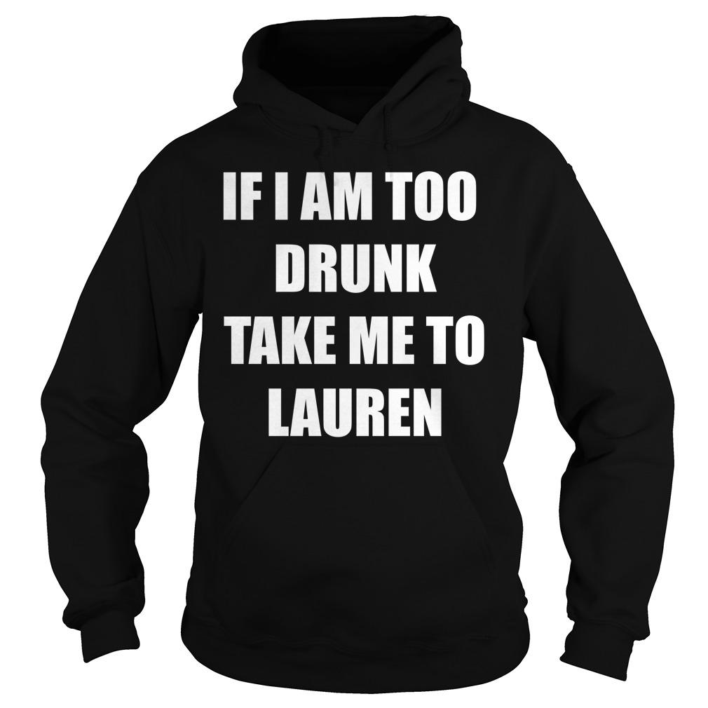 If I am too drunk take me to Lauren Hoodie