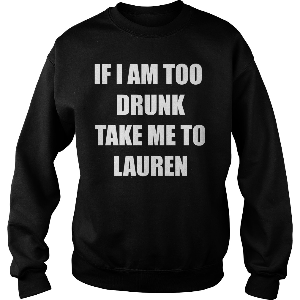 If I am too drunk take me to Lauren Sweater