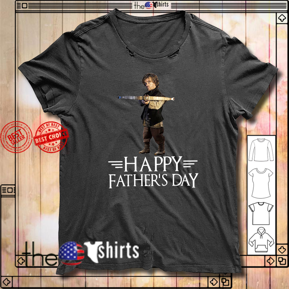 Games of Thrones Tyrion Lannister happy father's day shirt