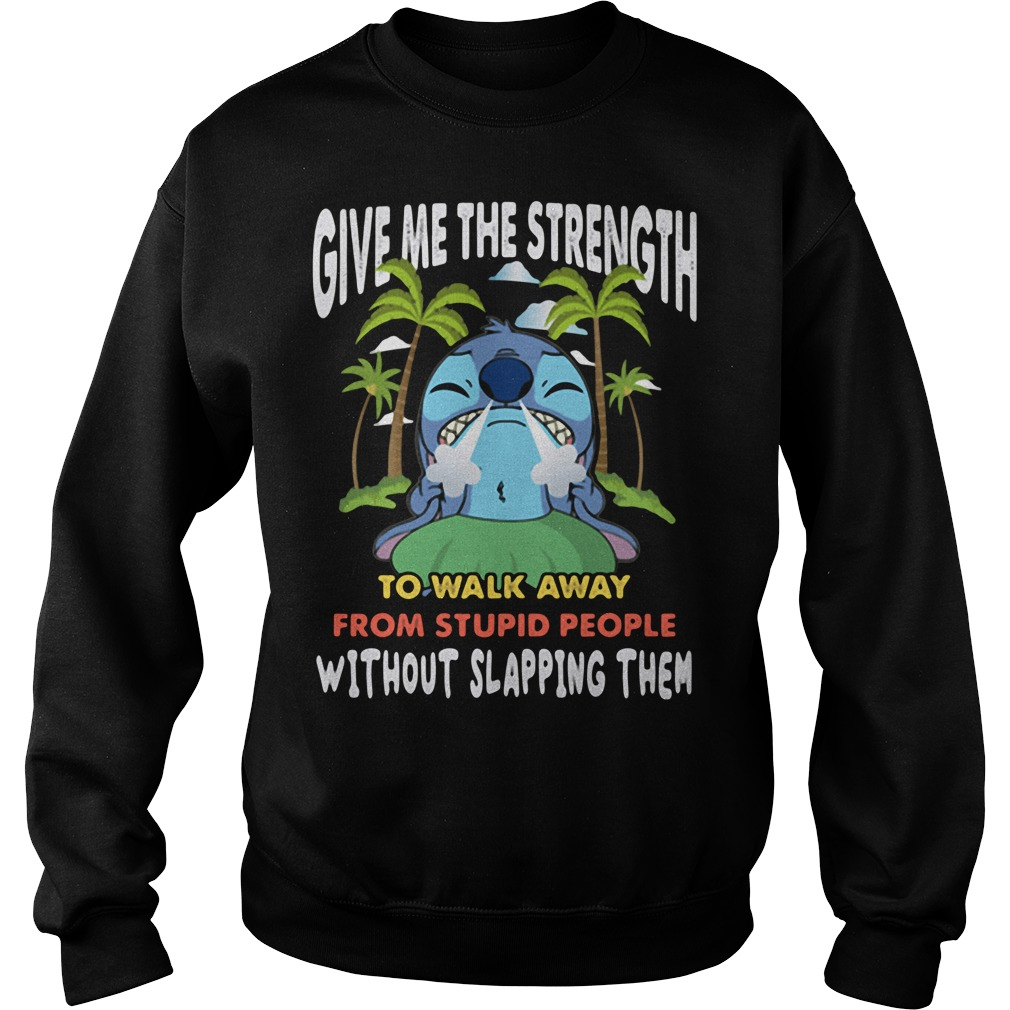 Give me the strength to walk away from stupid people Stitch Sweater