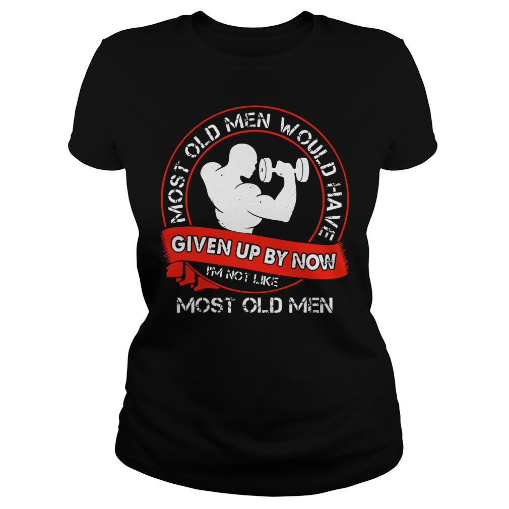 Gym most old men would have given up by now I'm not like most old men Ladies Tee