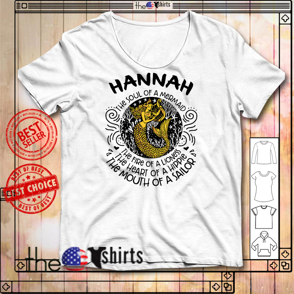 Hannah the soul of a mermaid the fire of a lioness the heart of a hippie shirt