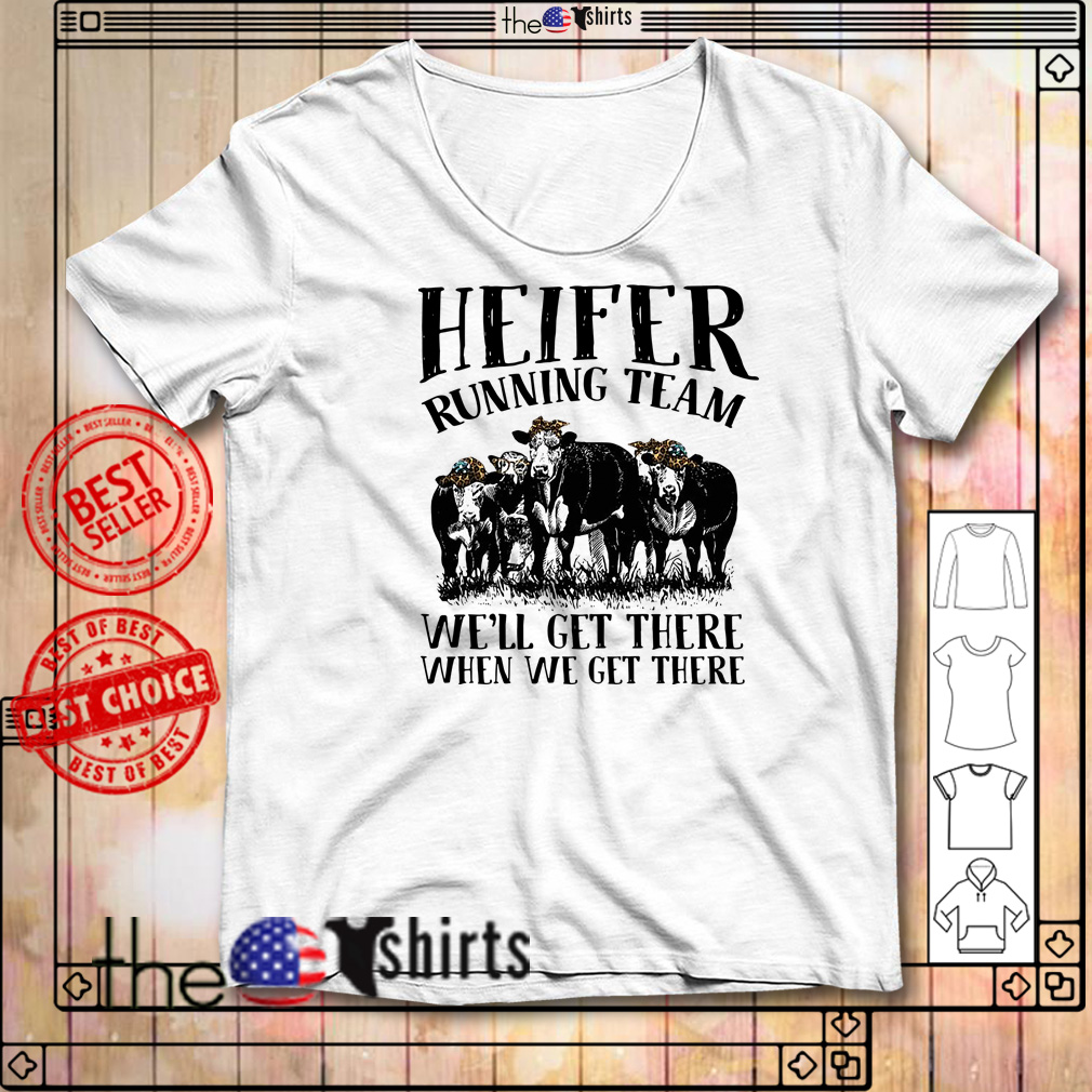Heifer with leopard bandana running team we'll get there when we get there shirt