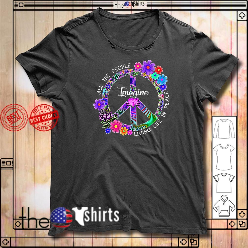 Hippie floral imagine all the people living life in peace shirt