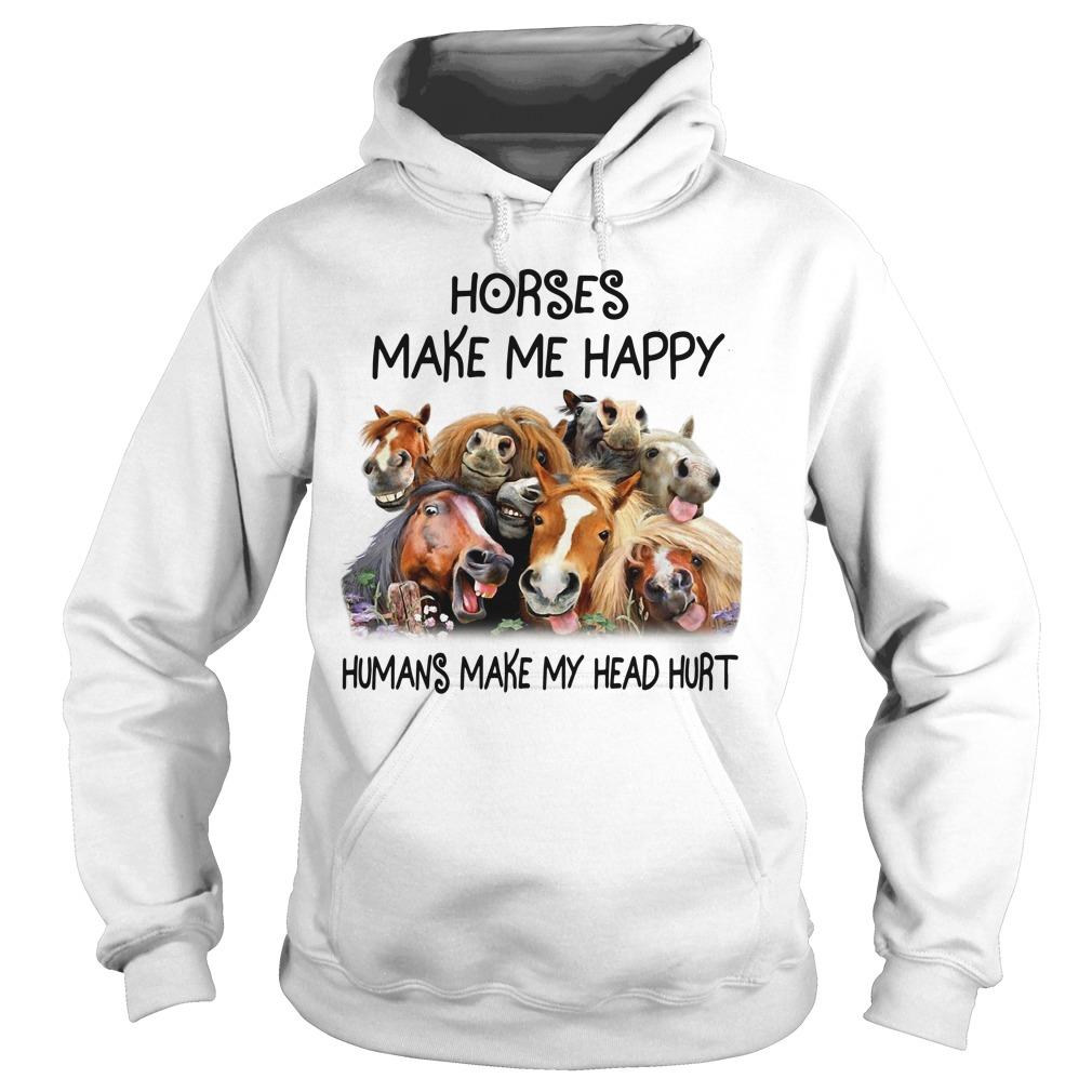 Horses make me happy humans make my head hurt Hoodie