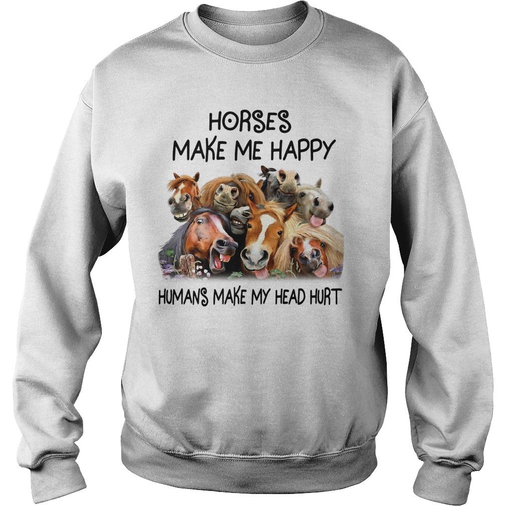 Horses make me happy humans make my head hurt Sweater