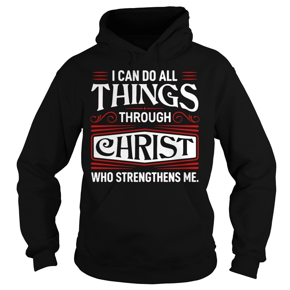 I can do all things through Christ who strengthens me Hoodie