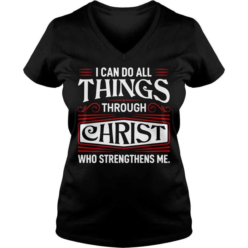 I can do all things through Christ who strengthens me V-neck T-shirt