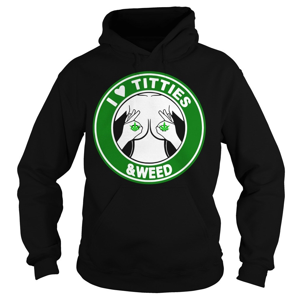 I love tities and weed Hoodie