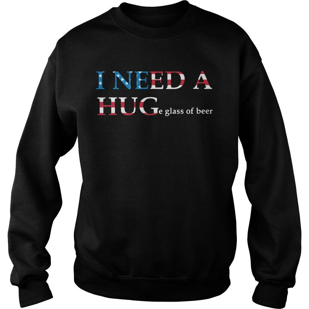 I need a huge glass of beer 4th of July independence day Sweater