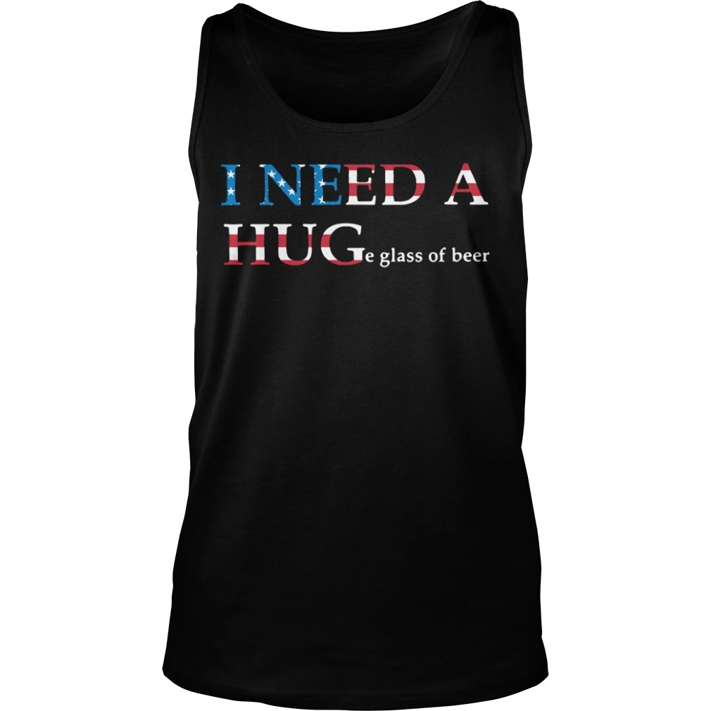 I need a huge glass of beer 4th of July independence day Tank top
