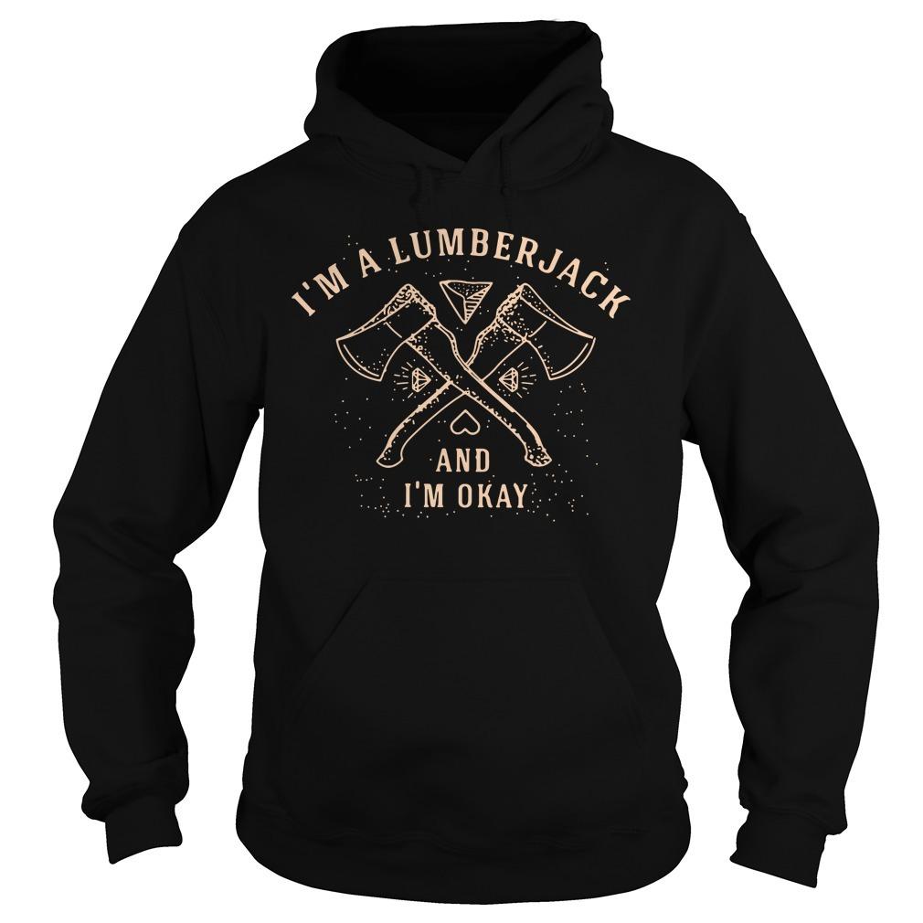 I'm a lumberjack and I'm okay Hoodie