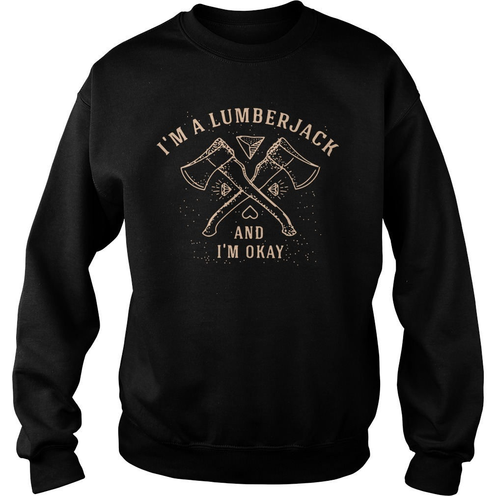 I'm a lumberjack and I'm okay Sweater