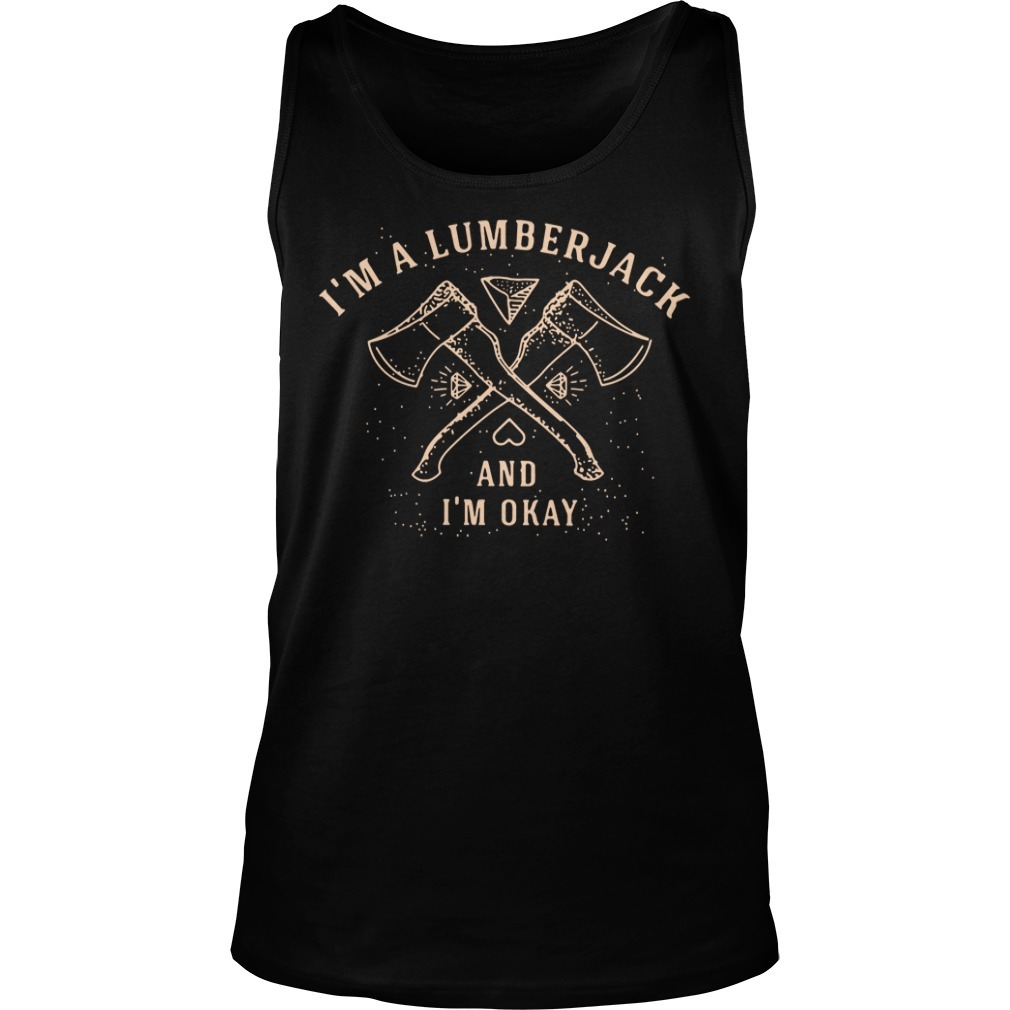 I'm a lumberjack and I'm okay Tank top
