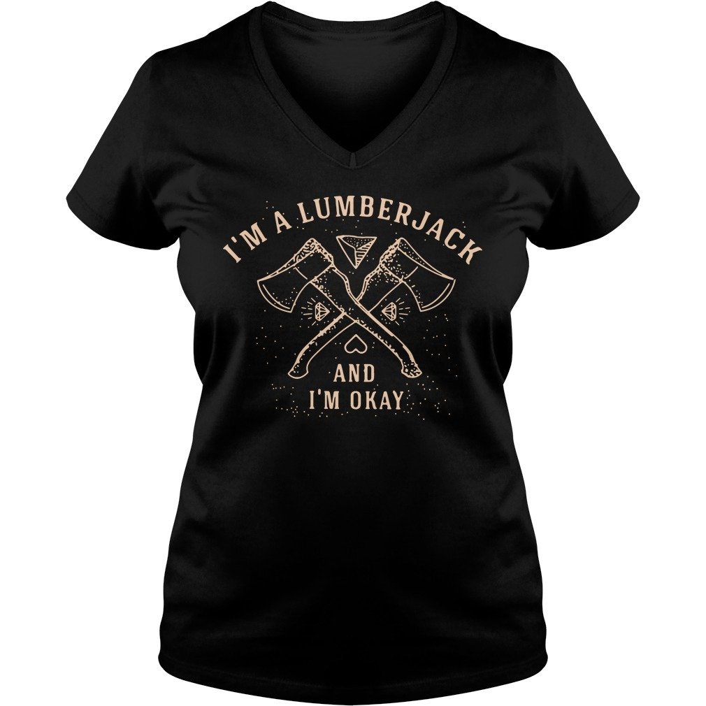 I'm a lumberjack and I'm okay V-neck T-shirt