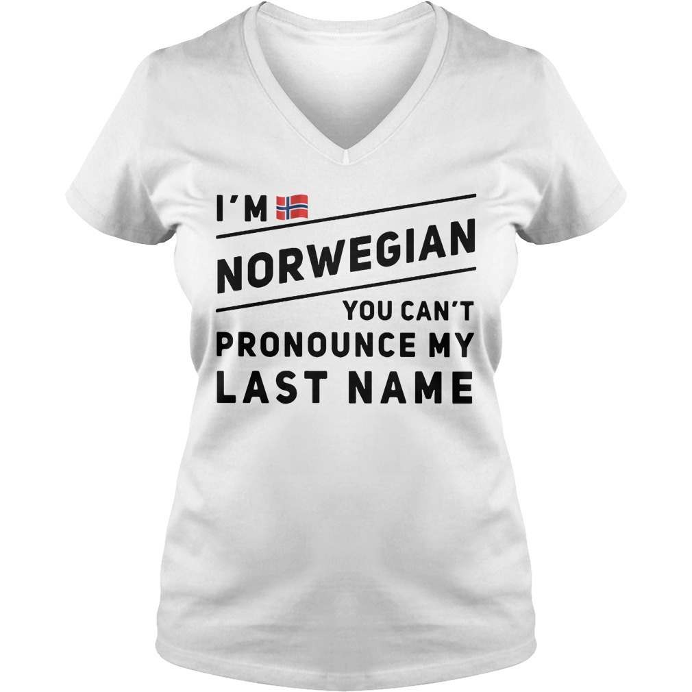 I'm Norwegian you can't pronounce my last name V-neck T-shirt
