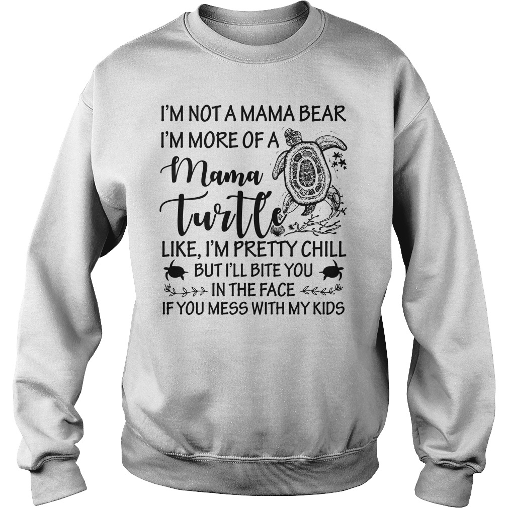I'm not a mama bear I'm more of a mama turtle like I'm pretty chill Sweater