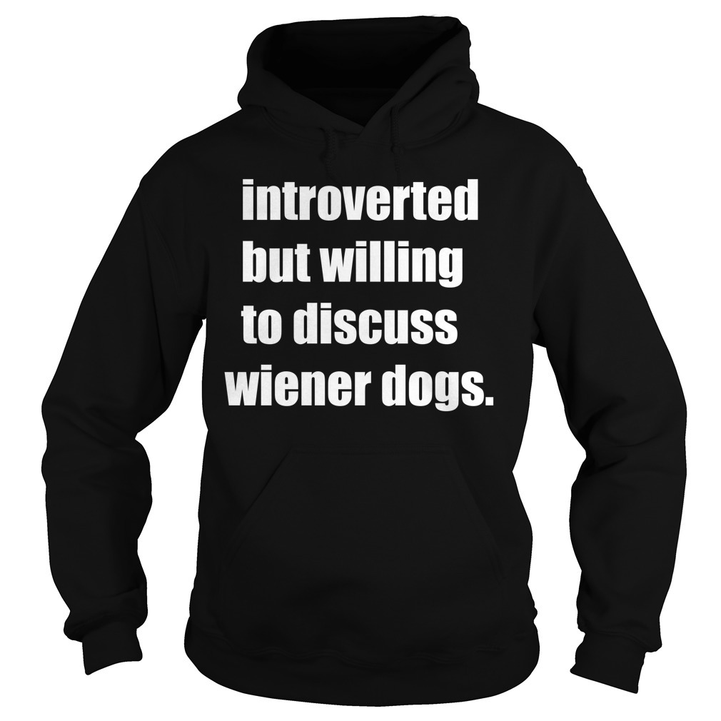 Introverted but willing to discuss wiener dogs Hoodie