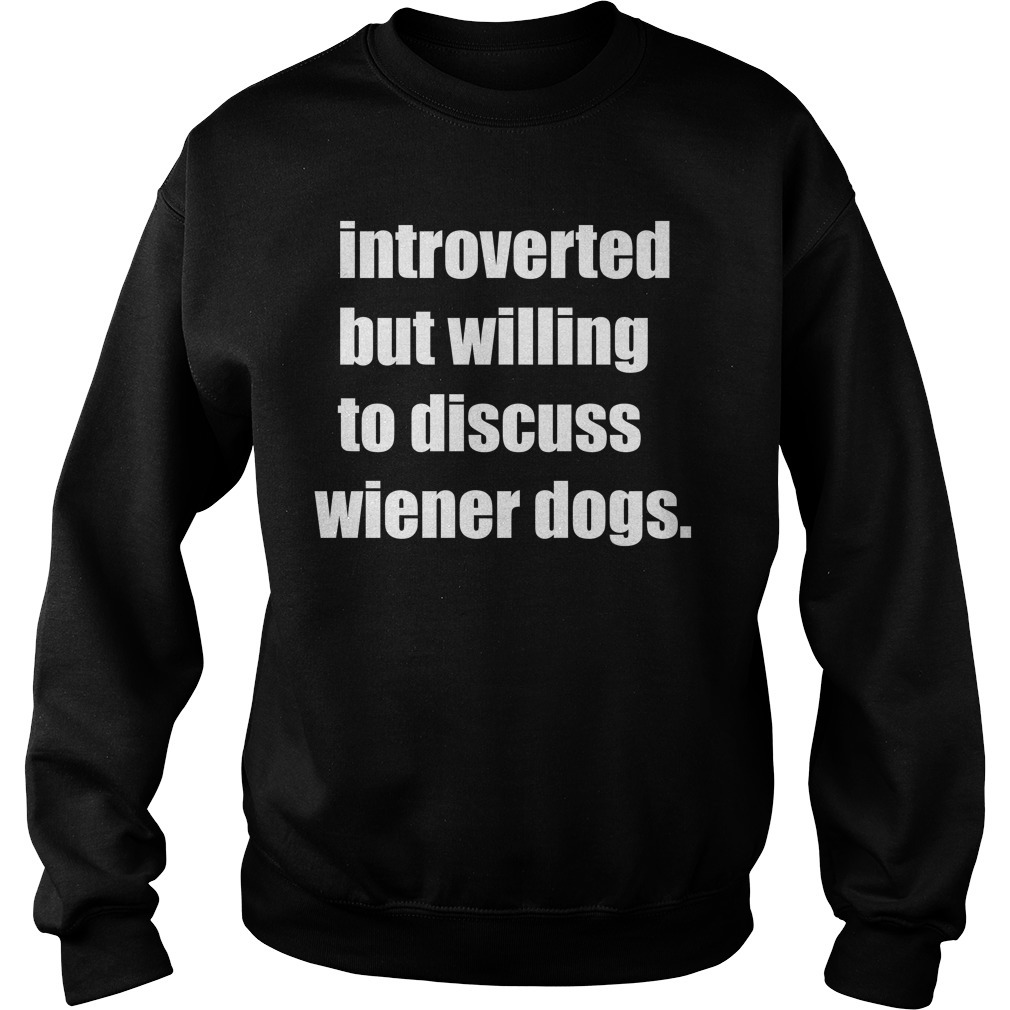 Introverted but willing to discuss wiener dogs Sweater