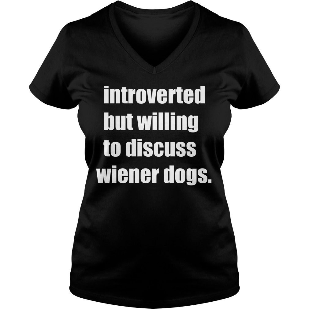 Introverted but willing to discuss wiener dogs V-neck T-shirt