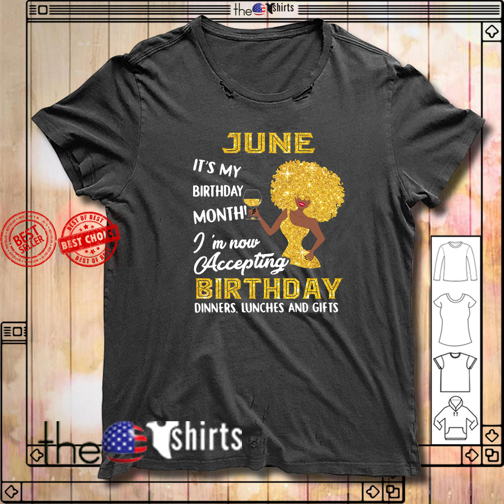 June Birthday Its My Month Im Now Accepting Shirt