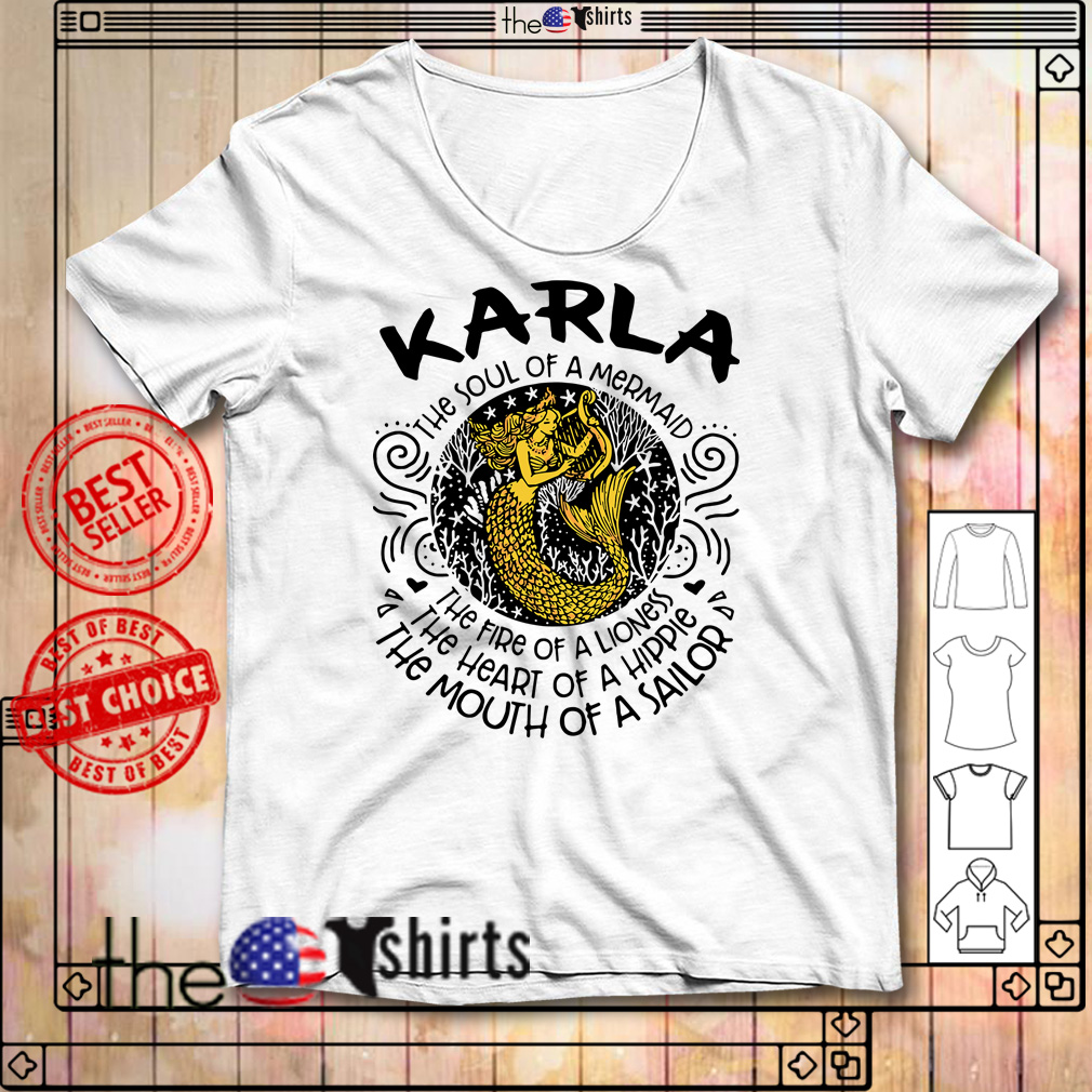 Karla the soul of a mermaid the fire of a lioness the heart of a hippie shirt