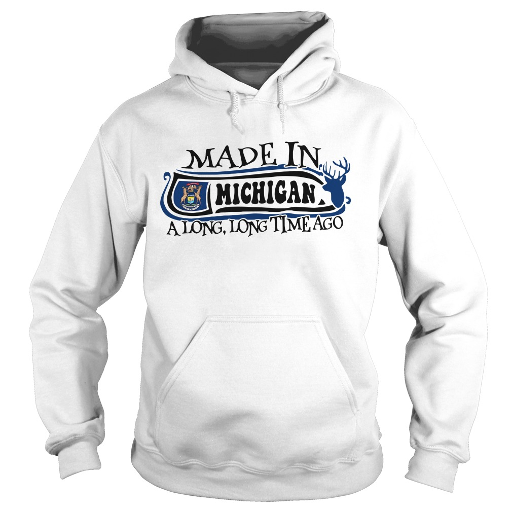 Made in Michigan a long long time ago Hoodie