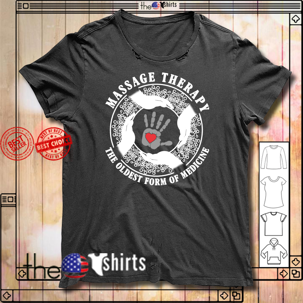 Massage therapy the oldest form of medicine shirt