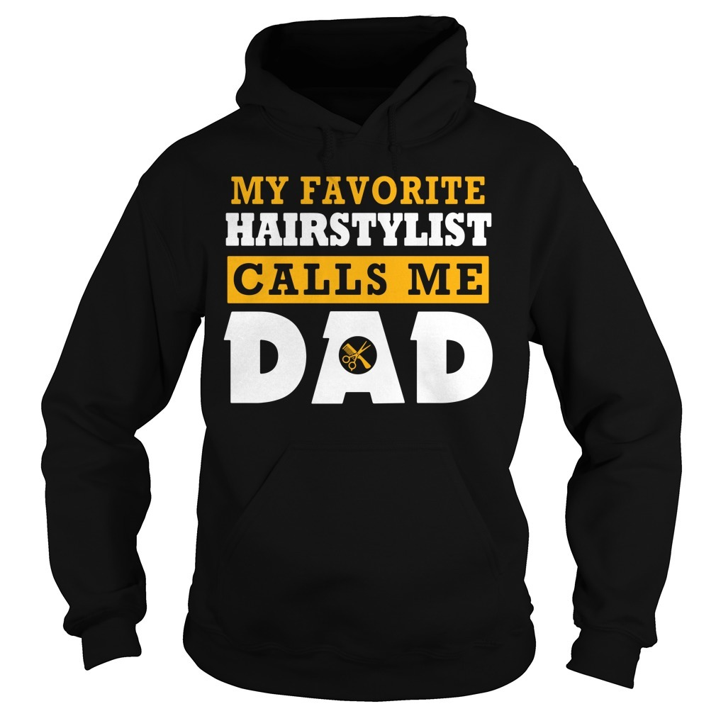 My favorite hairstylist calls me dad Hoodie
