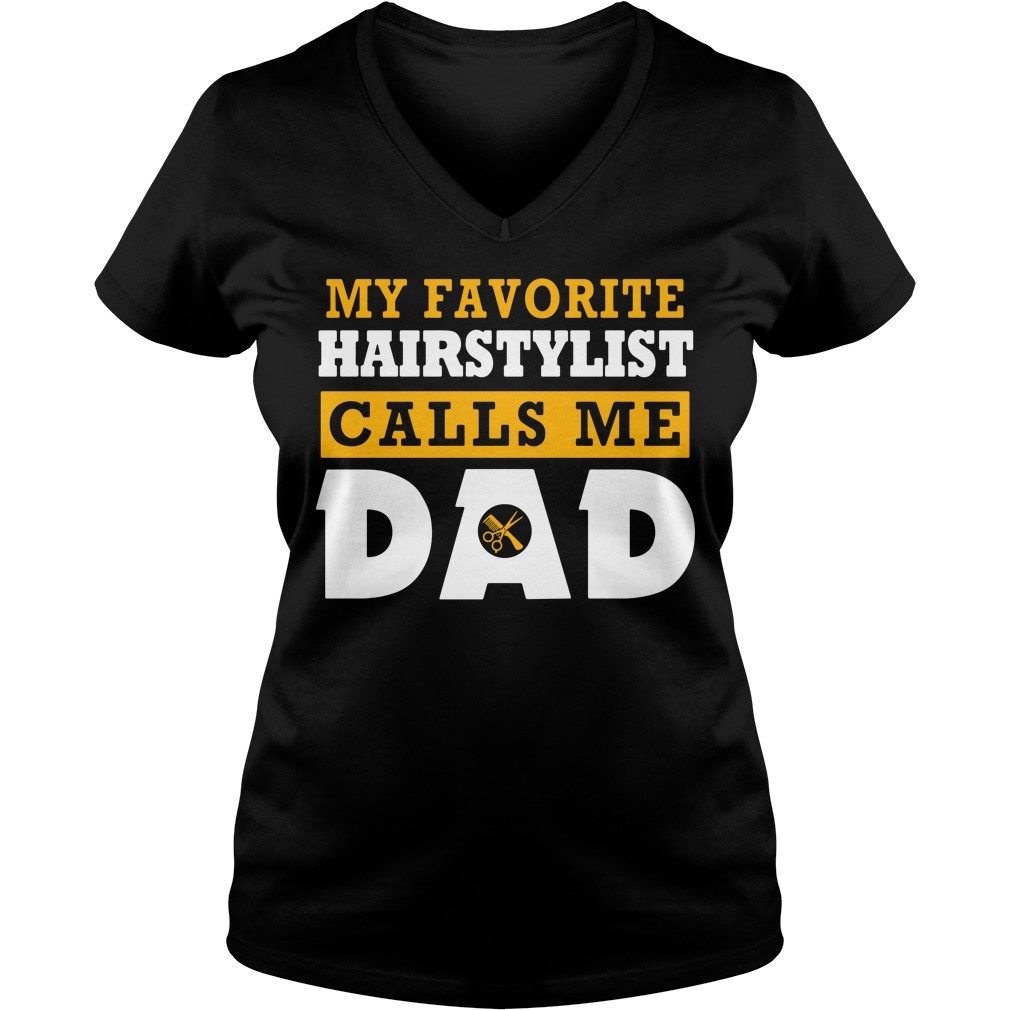 My favorite hairstylist calls me dad V-neck T-shirt