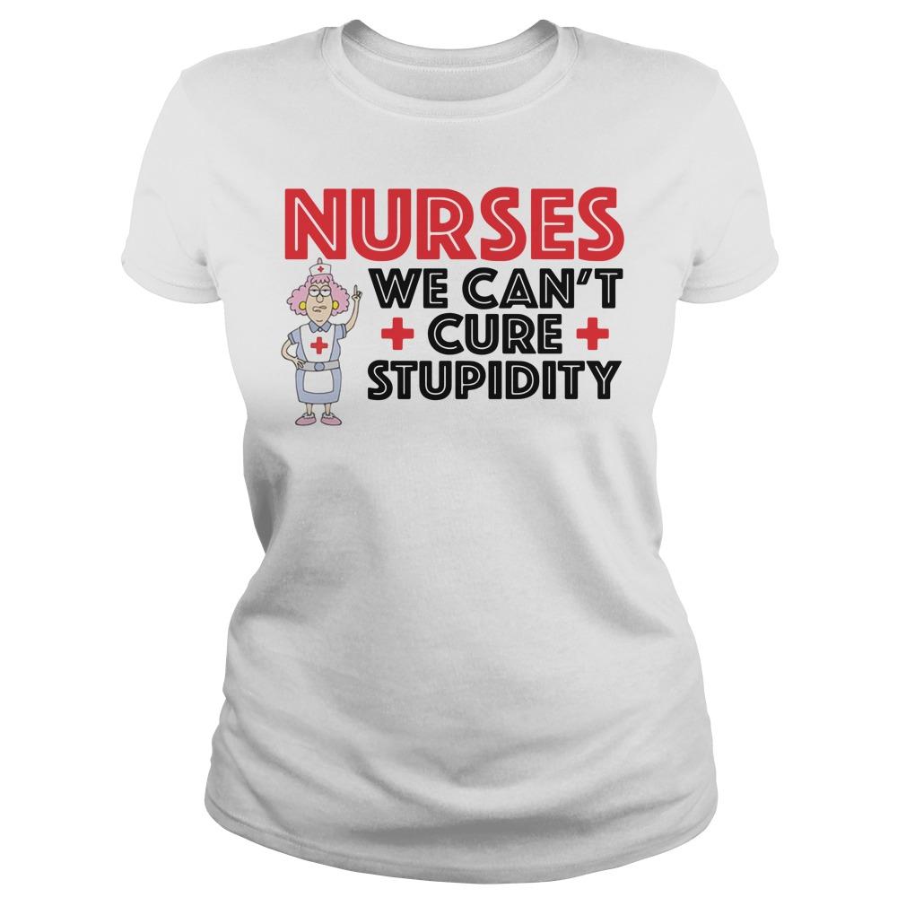 Nurse we can't cure stupidity Ladies Tee