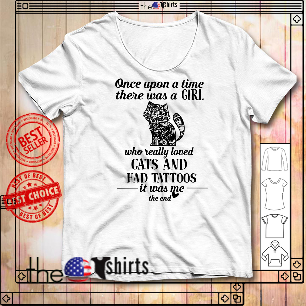 Once upon a time there was a girl who really loved cats and had tattoos shirt