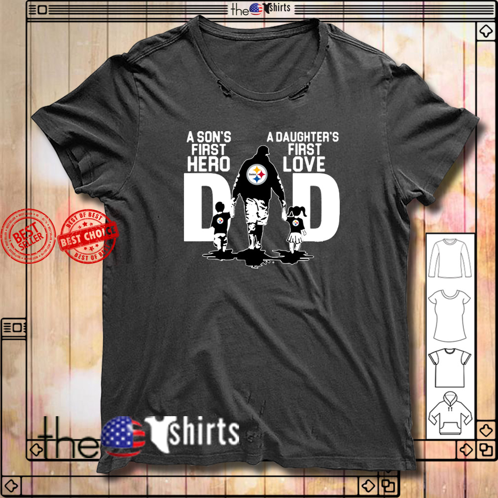 Pittsburgh Steelers dad a son's first hero a daughter's first love shirt