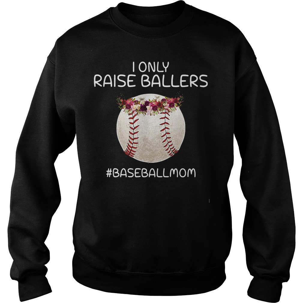 I only raise ballers #baseballmom floral Sweater