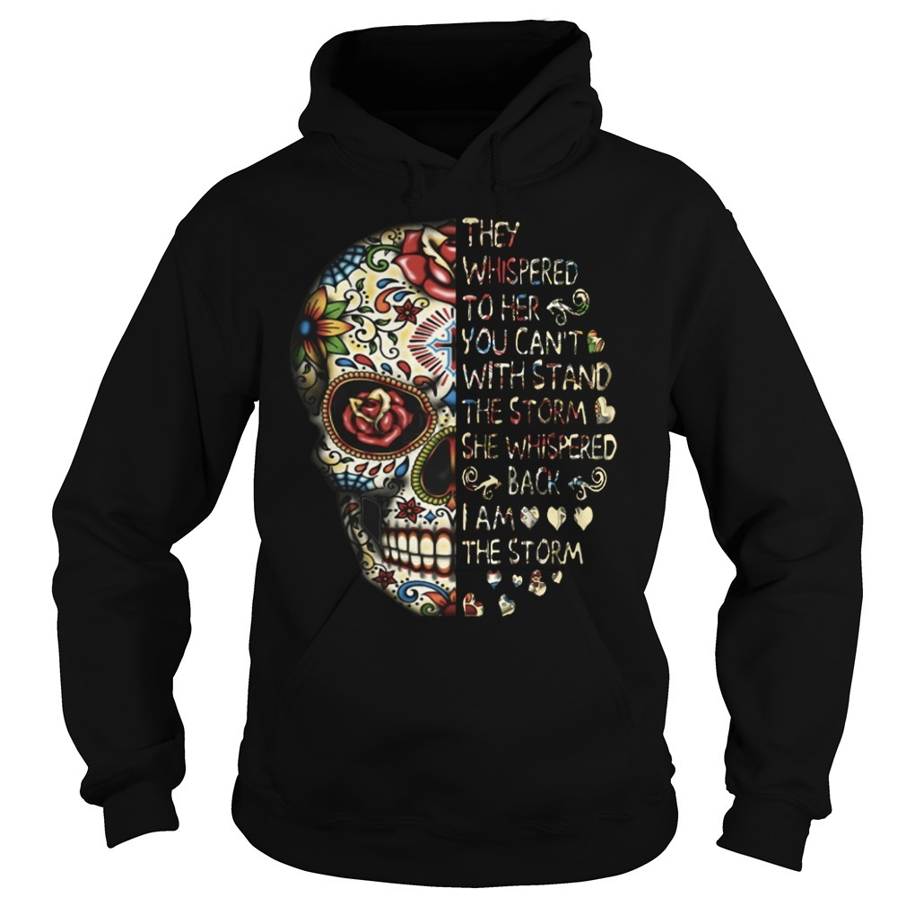 Skull tattoos they whispered to her you can't with storm she whispered back Hoodie