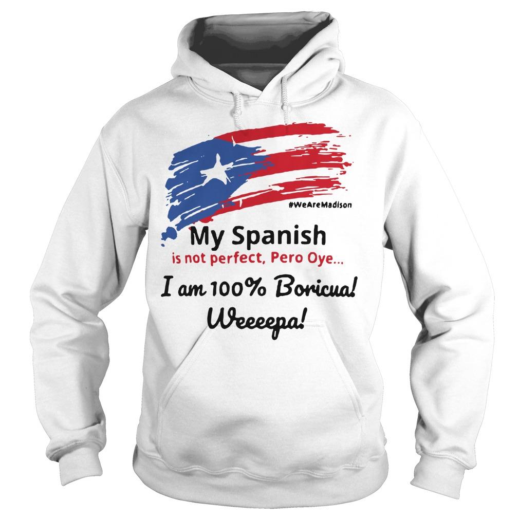My Spanish is not perfect Pero Oye I am 100% Boricua Wepa Hoodie