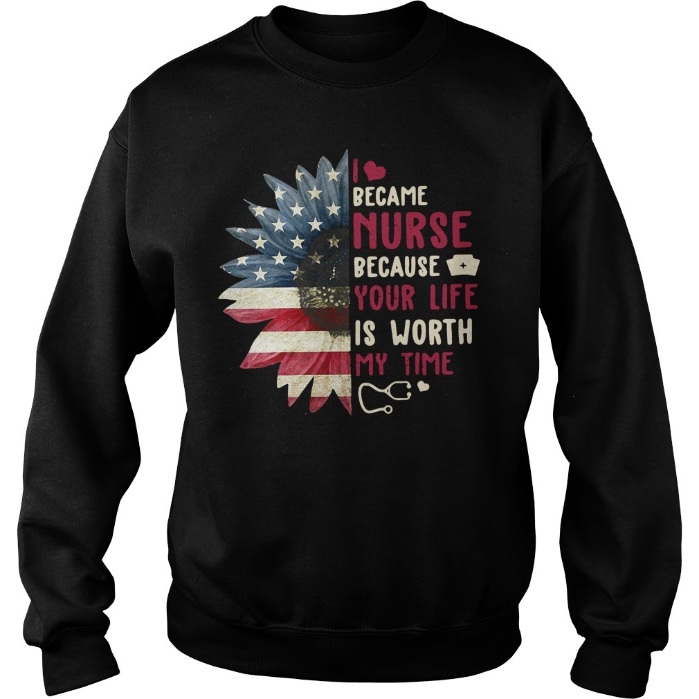 Sunflower I became a nurse because your life 4th of July independence day Sweater