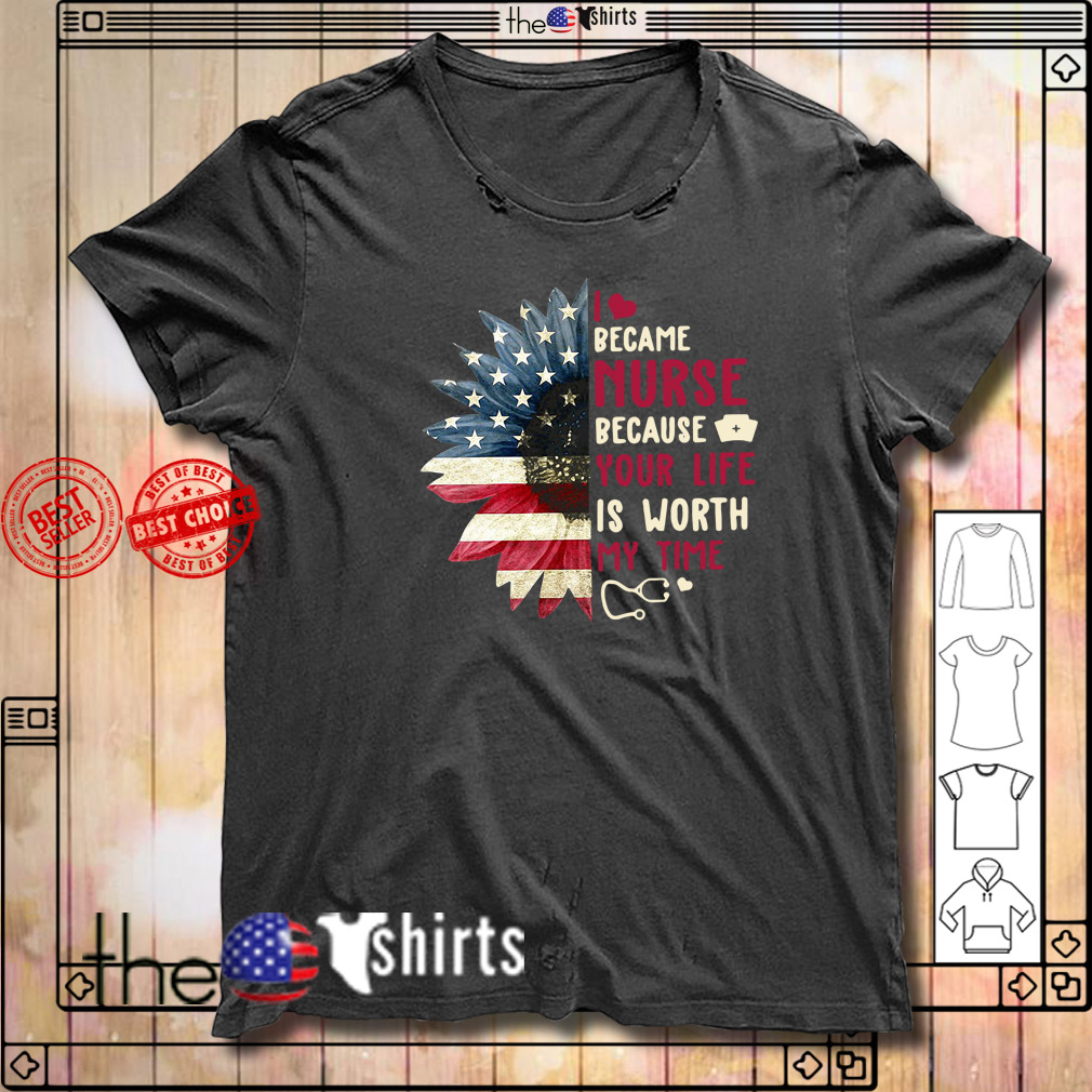 Sunflower I became a nurse because your life 4th of July independence day shirt