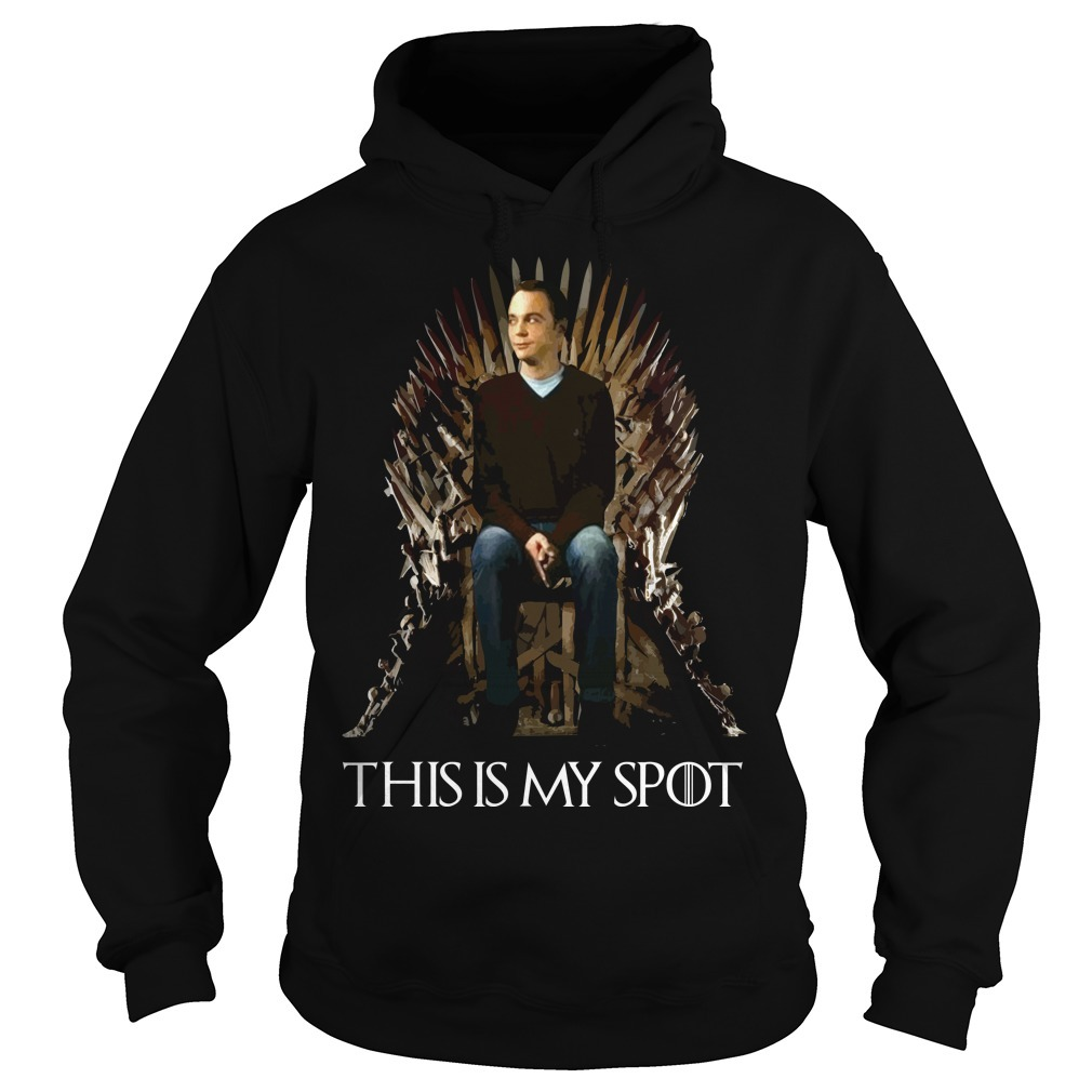 The Big Bang Theory Sheldon Cooper Game of Thrones this is my spot Hoodie